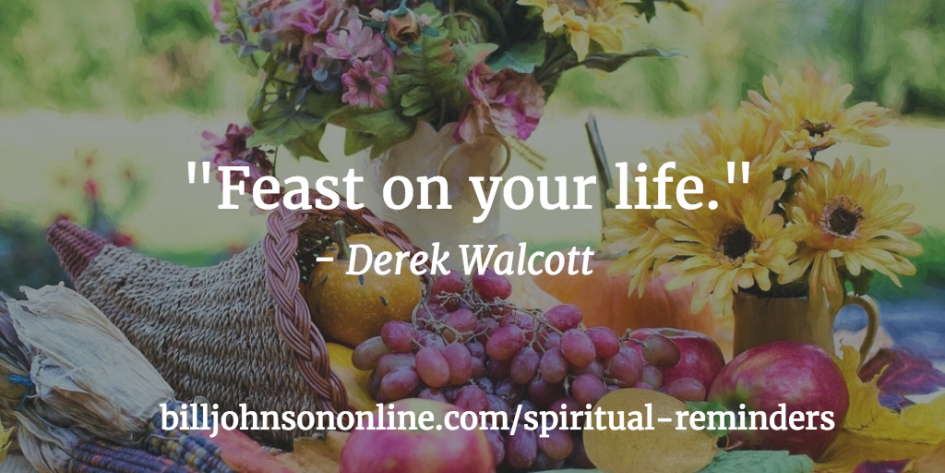 Feast on your life.